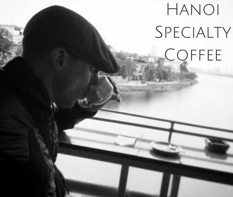 The Top 5 Specialty Coffee Shops in Hanoi Vietnam (Updated)