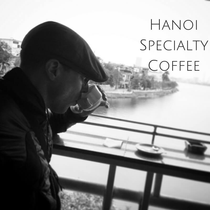 The Top 5 Specialty Coffee Shops in Hanoi Vietnam