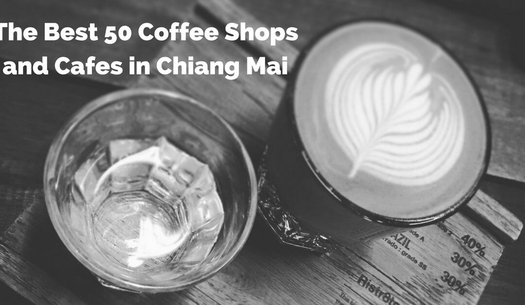 Best 50 Coffee Shops and Cafes in Chiang Mai for 2021!