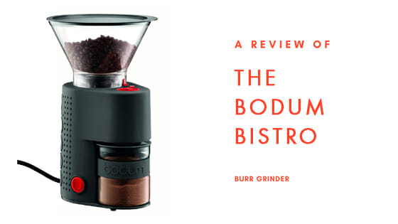 Bodum Bistro Electric Burr Coffee Grinder 2019 Review