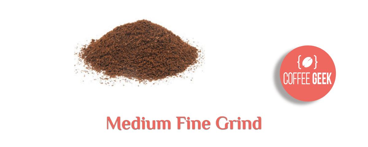 Medium fine grind