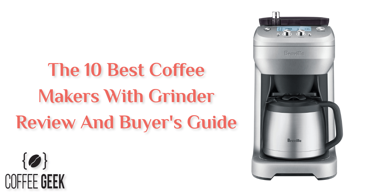 Best Coffee Makers with Grinder Review, Rated & Buyer's Guide