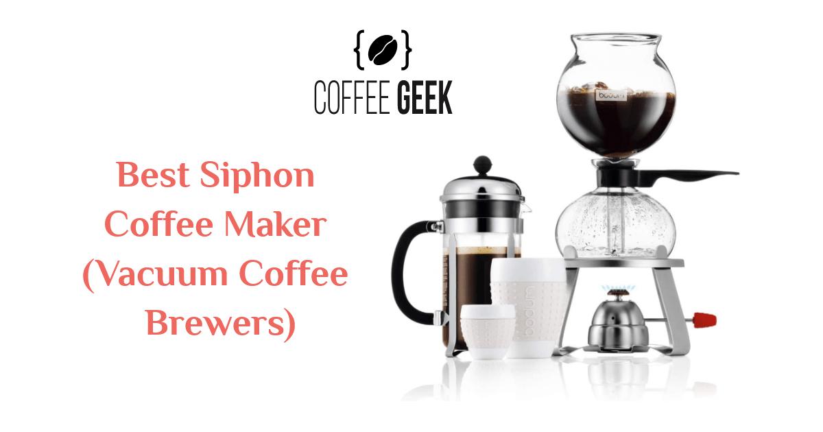 Best Siphon Coffee Maker (Vacuum Coffee Brewers) of 2021