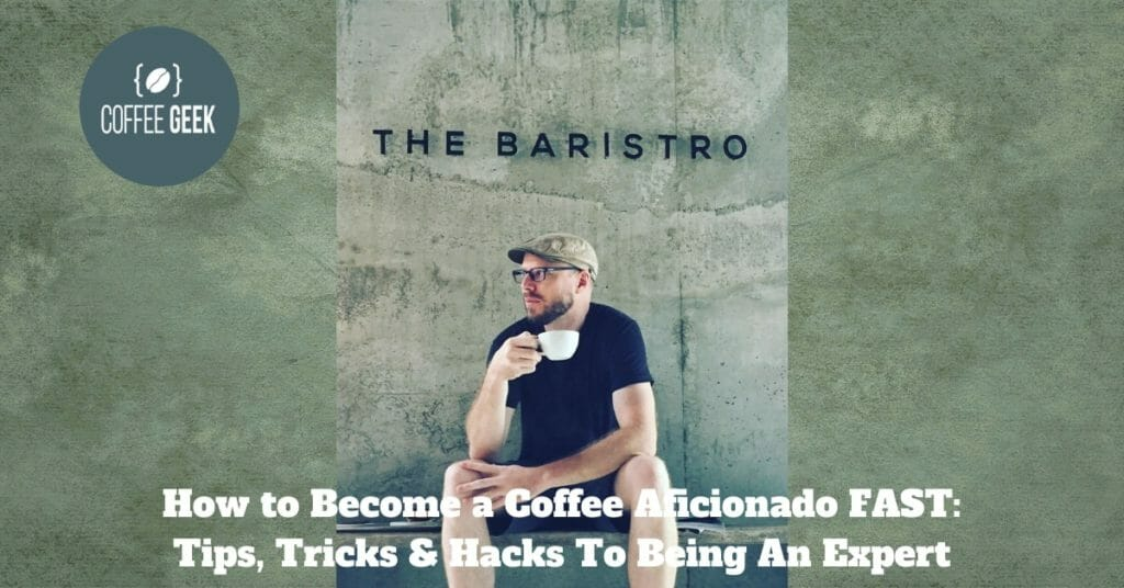 How to Become a Coffee Aficionado FAST_ Tips, Tricks & Hacks To Being An Expert