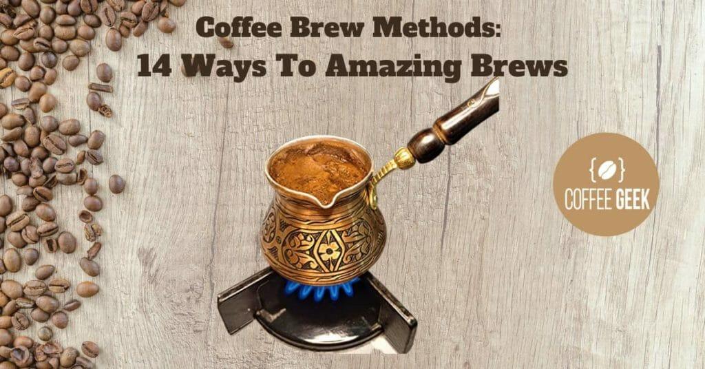 Coffee Brew Methods: 14 ways to Amazing brews